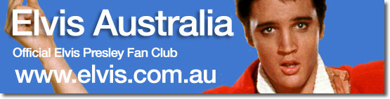 Elvis Australia : Official Elvis Presley Fan Club : www.elvis.com.au